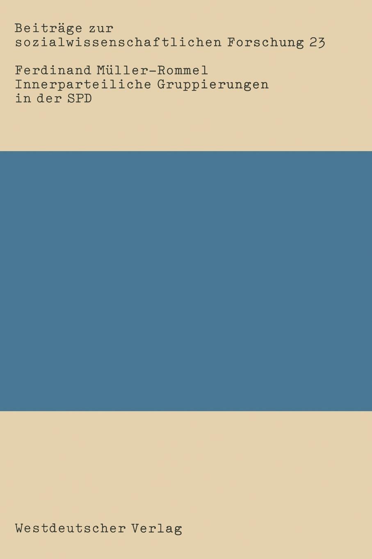 цена на Ferdinand Müller-Rommel Innerparteiliche Gruppierungen in der SPD. Eine empirische Studie uber informell-organisierte Gruppierungen von 1969-1980