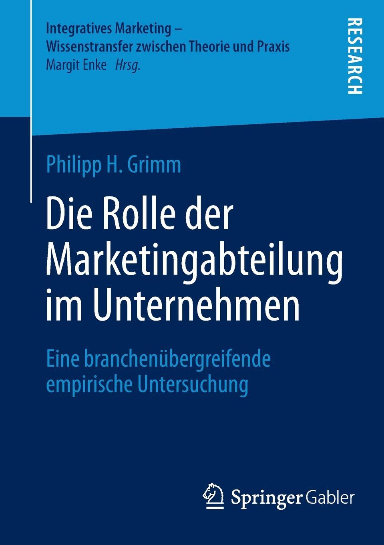 Philipp H. Grimm Die Rolle der Marketingabteilung im Unternehmen. Eine branchenubergreifende empirische Untersuchung niels grimm verbraucherfreundliche tendenzen im produkthaftungsrecht