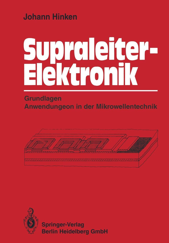 Johann Hinken Supraleiter-Elektronik. Grundlagen Anwendungen in der Mikrowellentechnik martin pohl physik für alle