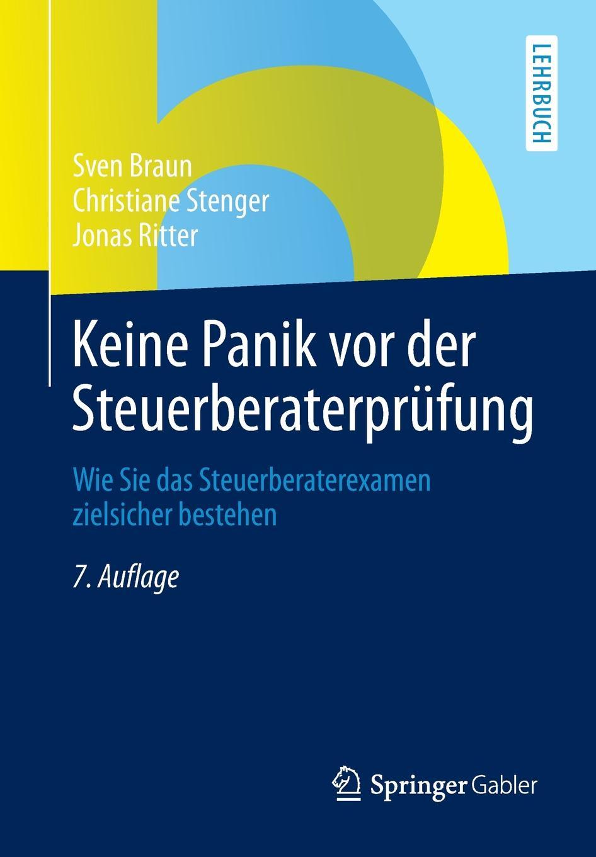 Фото - Sven Braun, Christiane Stenger, Jonas Ritter Keine Panik vor der Steuerberaterprufung. Wie Sie das Steuerberaterexamen zielsicher bestehen panik panik panik