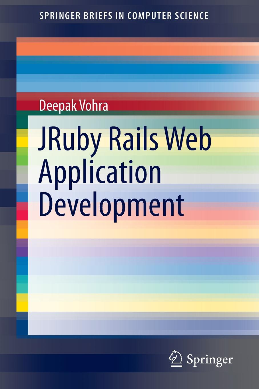 Deepak Vohra JRuby Rails Web Application Development ajay vohra deepak vohra pro xml development with java technology