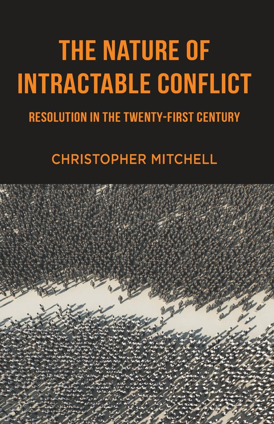 Christopher Mitchell The Nature of Intractable Conflict yusuf cinar from conflict to peace rehabilitation process in the phase of transforming conflict the case of northern ireland