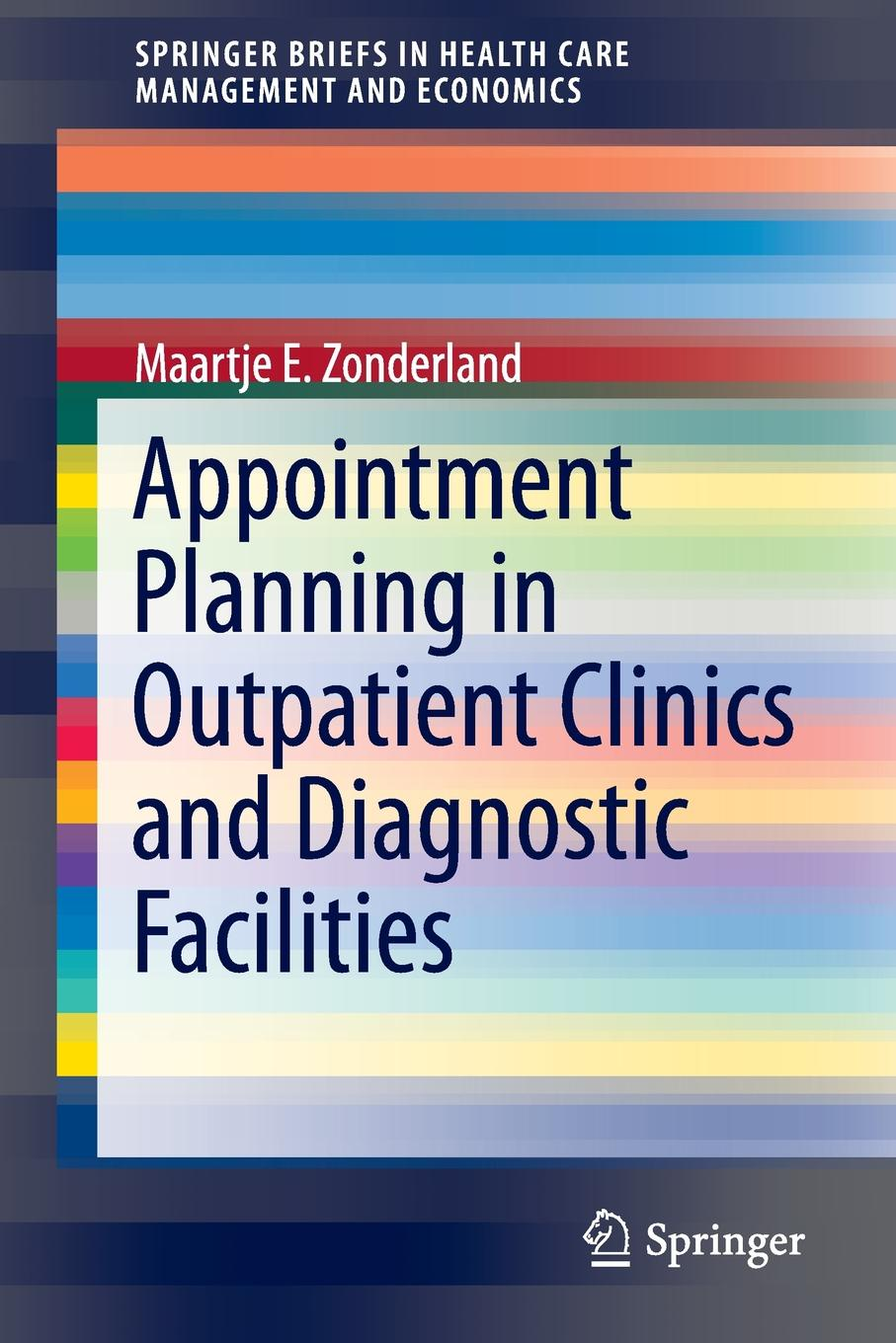 Maartje E. Zonderland Appointment Planning in Outpatient Clinics and Diagnostic Facilities myron grant a design that cares planning health facilities for patients and visitors