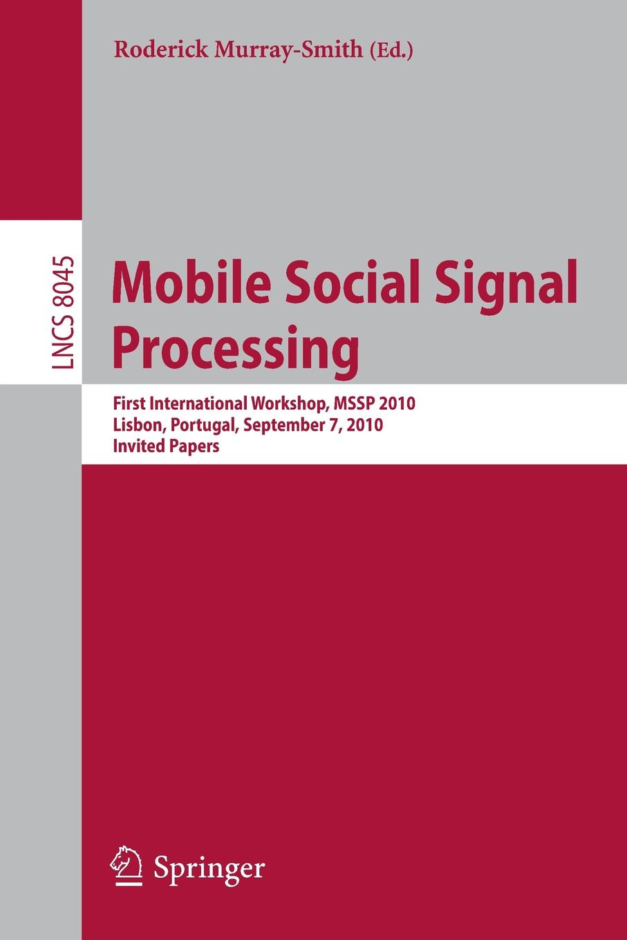 Mobile Social Signal Processing. First International Workshop, MSSP 2010, Lisbon, Portugal, September 7, 2010, Invited Papers ali akansu n financial signal processing and machine learning
