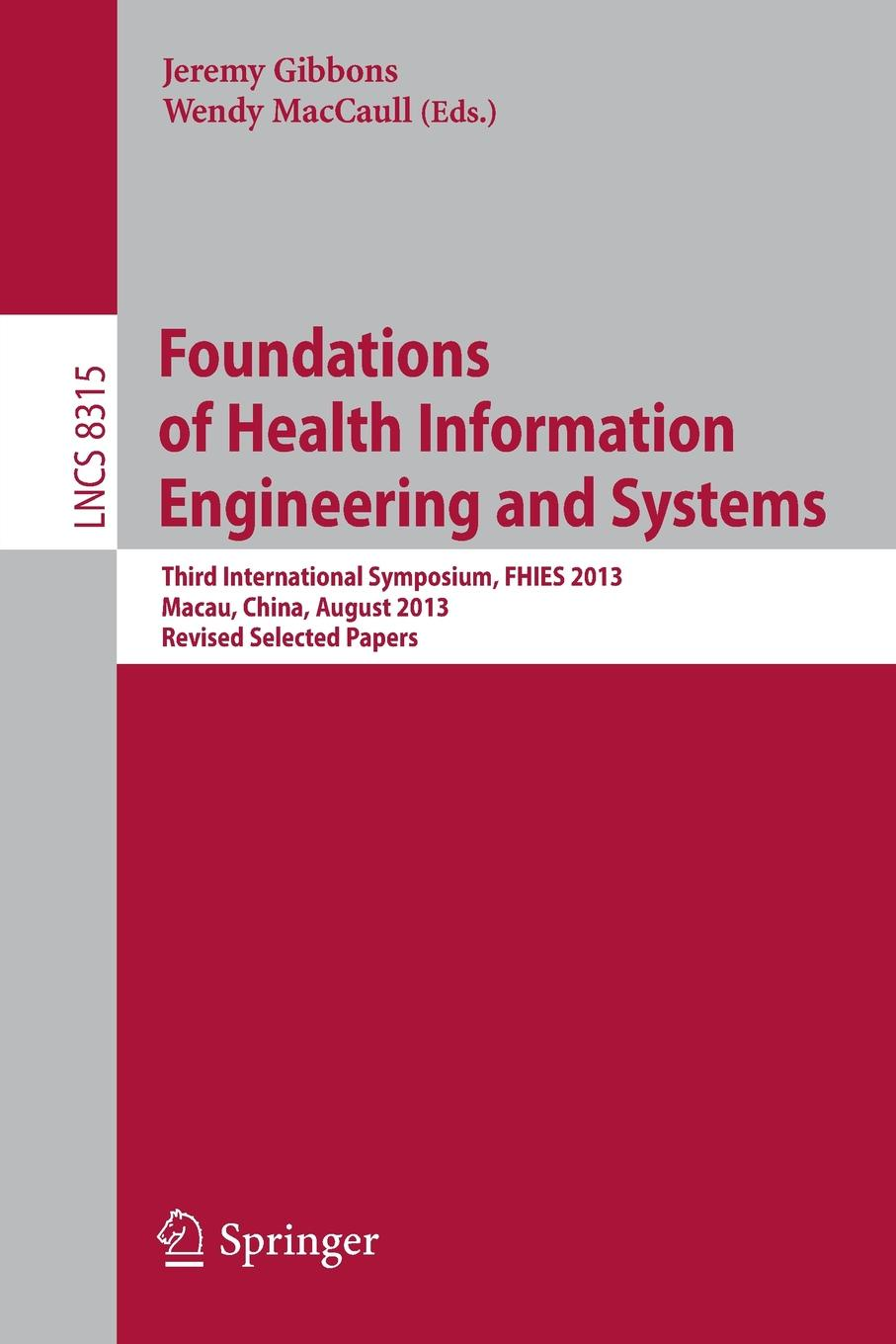 Foundations of Health Information Engineering and Systems Third International Symposium FHIES 2013 Macau China August 21-23 2013 Revised Selected Papers
