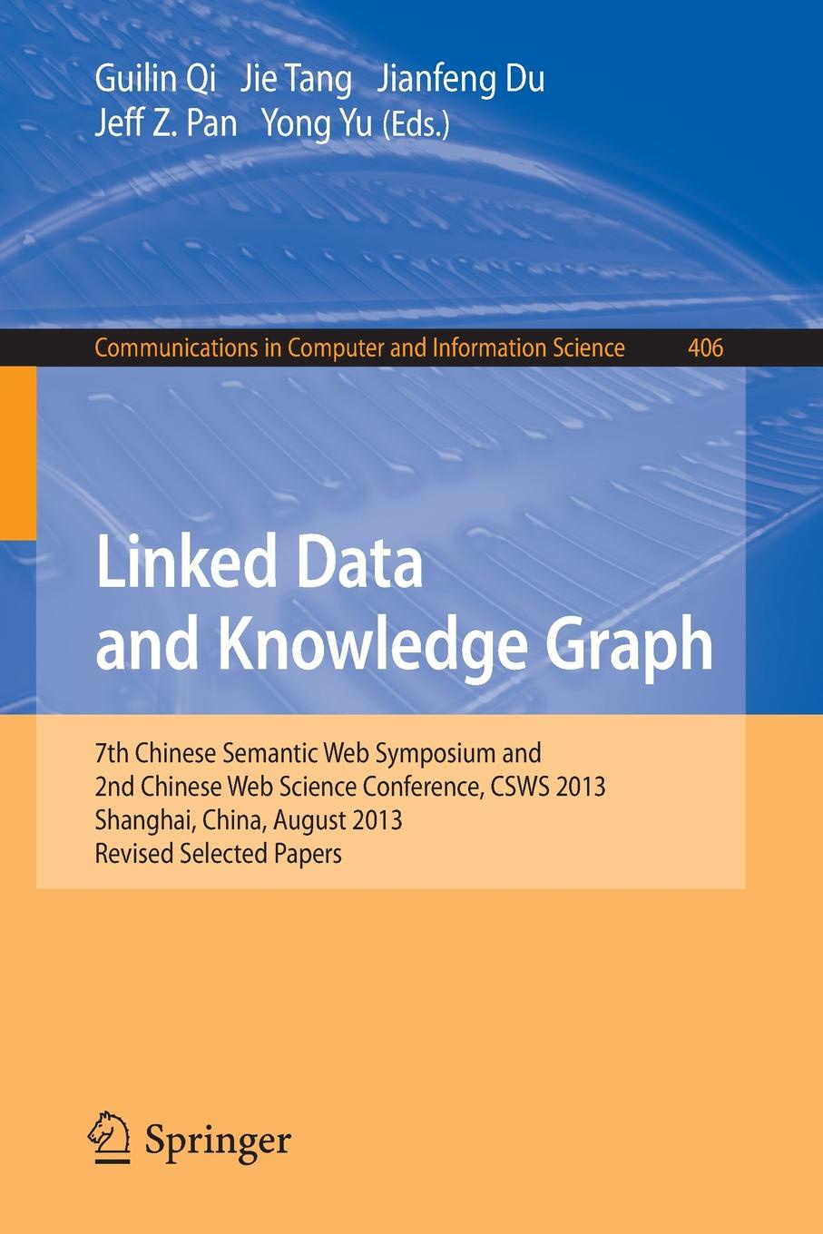 Linked Data and Knowledge Graph Seventh Chinese Semantic Web Symposium and the Second Chinese Web Science Conference CSWS 2013 Shanghai China August 12-16 2013 Revised Selected Papers