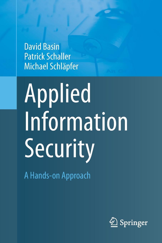 David Basin, Patrick Schaller, Michael Schläpfer Applied Information Security. A Hands-on Approach dileep keshava narayana it application security and control