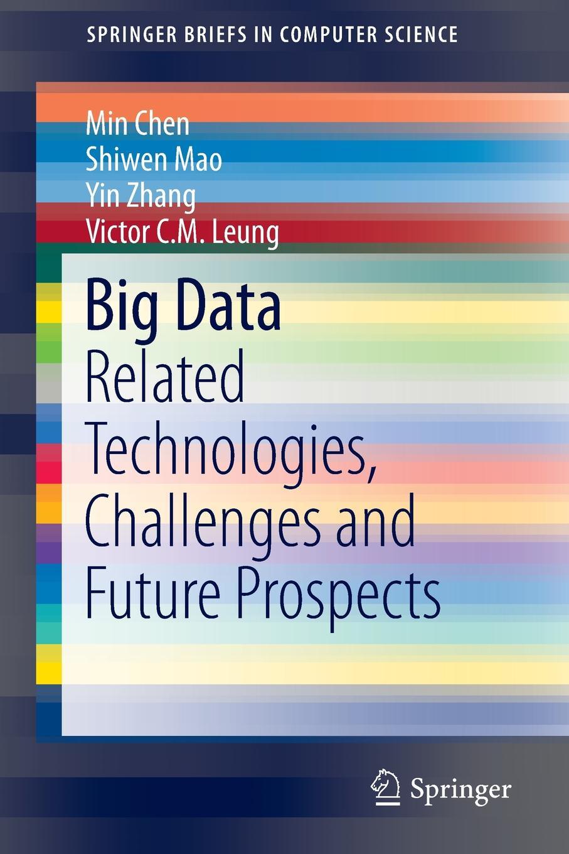 Min Chen, Shiwen Mao, Yin Zhang Big Data. Related Technologies, Challenges and Future Prospects цена в Москве и Питере