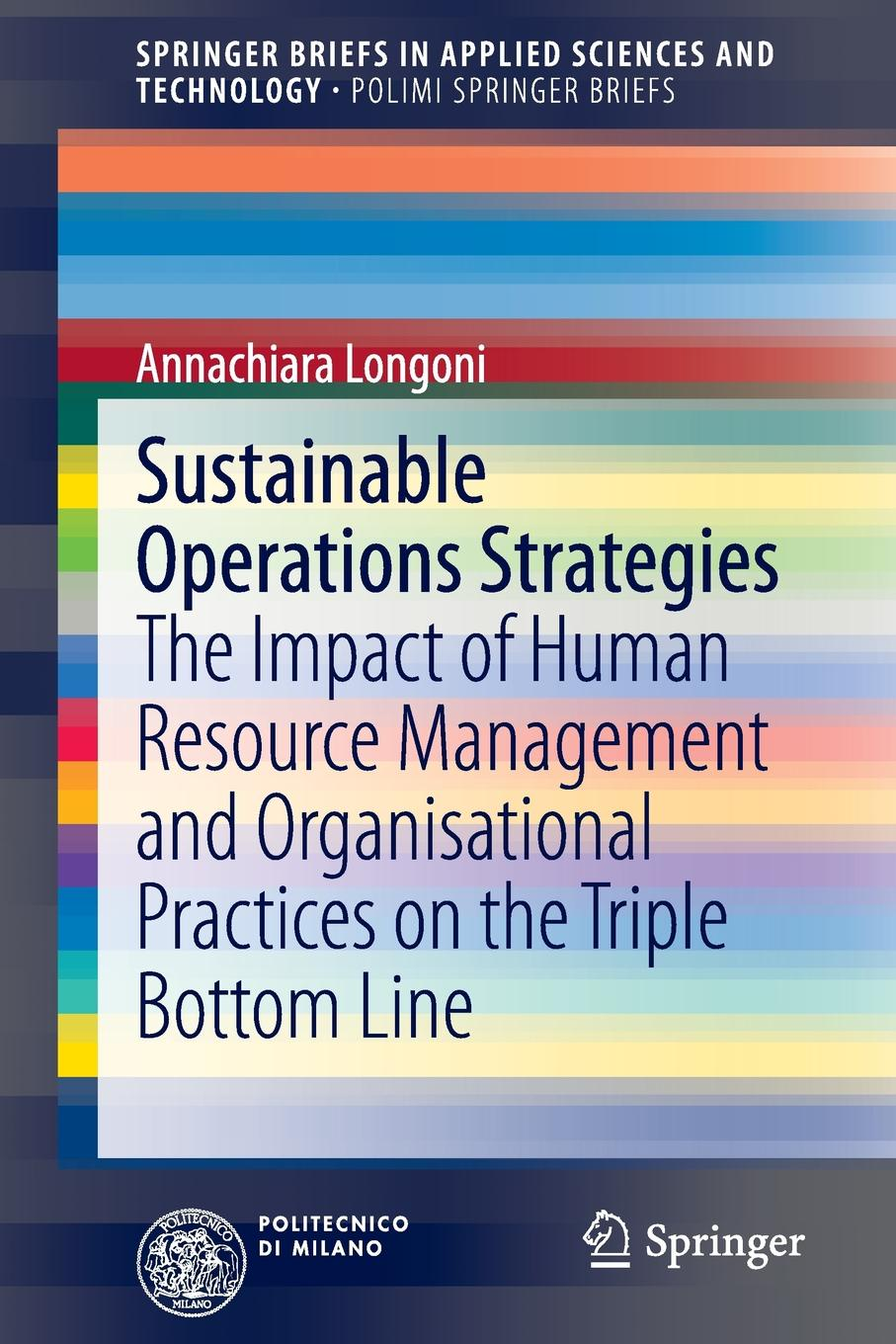 Annachiara Longoni Sustainable Operations Strategies. The Impact of Human Resource Management and Organisational Practices on the Triple Bottom Line karl weber talent transformation and the triple bottom line how companies can leverage human resources to achieve sustainable growth