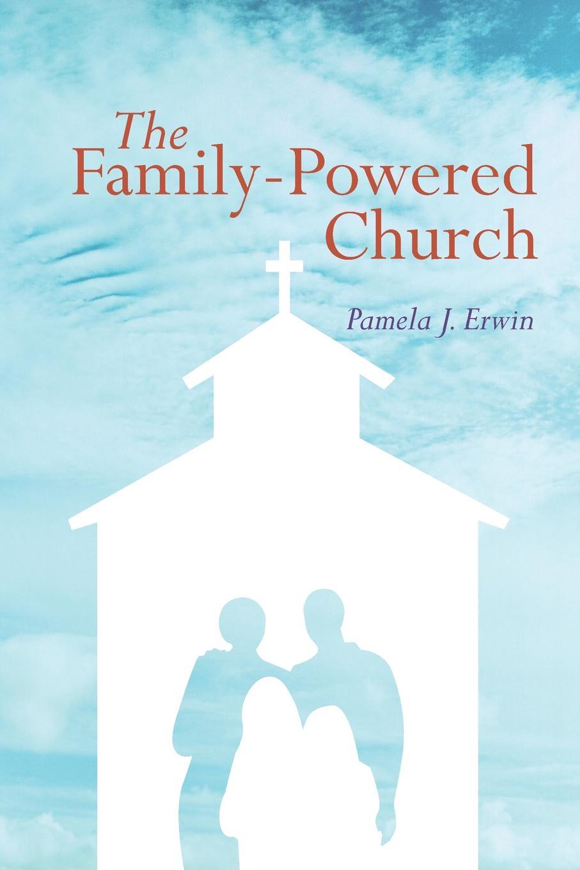 Pamela J. Erwin The Family-Powered Church alvin j lindgren foundations for purposeful church administration
