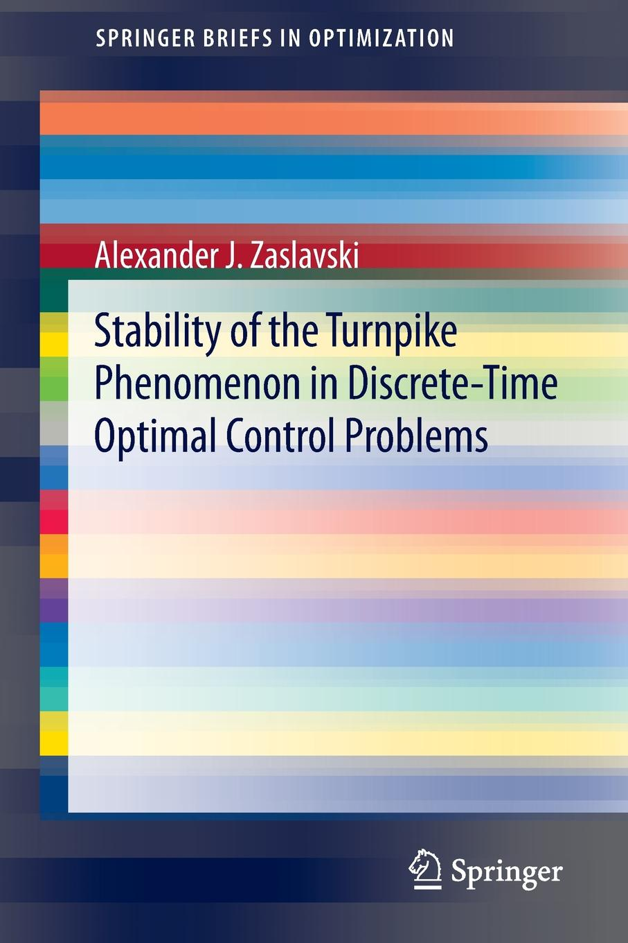 Alexander J. Zaslavski Stability of the Turnpike Phenomenon in Discrete-Time Optimal Control Problems felix j palma the map of time and the turn of the screw