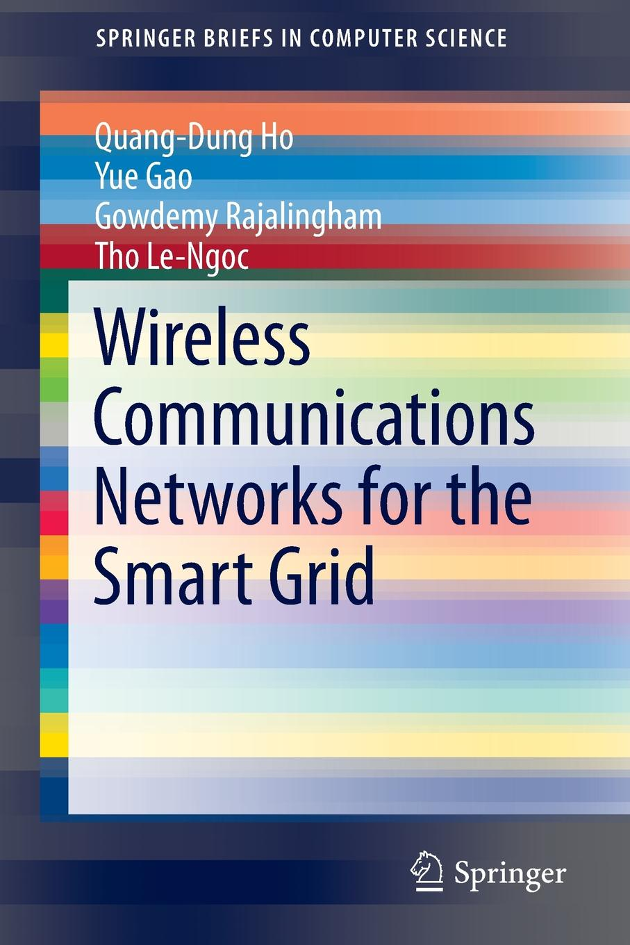 Quang-Dung Ho, Yue Gao, Gowdemy Rajalingham Wireless Communications Networks for the Smart Grid nick jenkins smart grid technology and applications