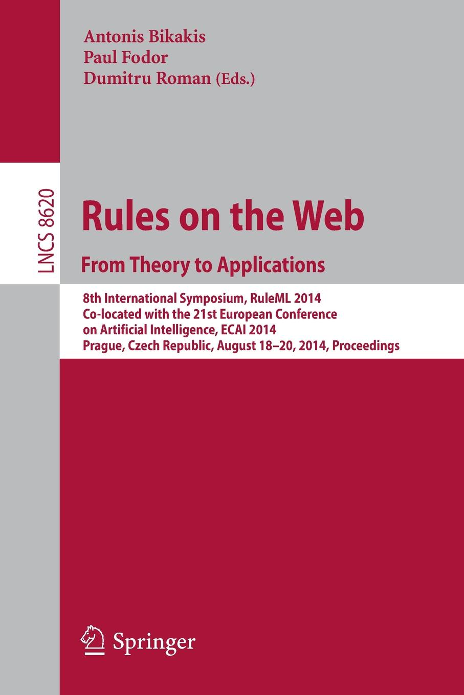 Rules on the Web From Theory to Applications  8th International Symposium RuleML 2014 Co-located with the 21st European Conference on Artificial Intelligence ECAI 2014 Prague Czech Republic August 18-20 2014 Proceedings