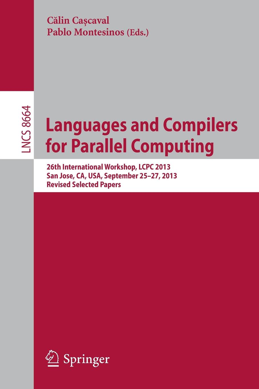 Languages and Compilers for Parallel Computing. 26th International Workshop, Lcpc 2013, San Jose, CA, USA, September 25--27, 2013. Revised Selected Pa