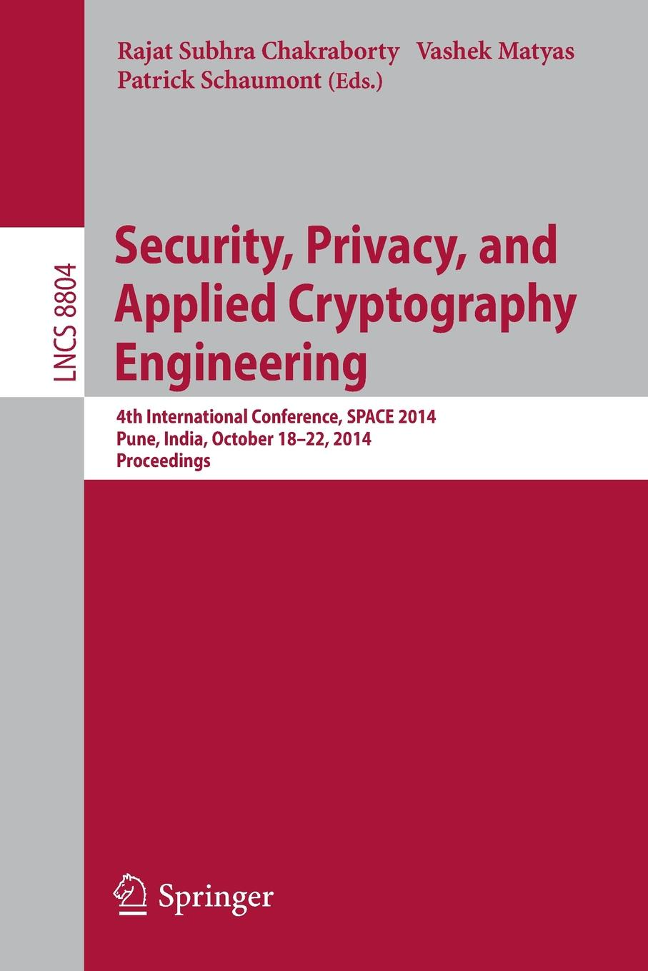 Security, Privacy, and Applied Cryptography Engineering. 4th International Conference, Space 2014, Pune, India, October 18-22, 2014. Proceedings cyber security and privacy third cyber security and privacy eu forum csp forum 2014 athens greece may 21 22 2014 revised selected papers