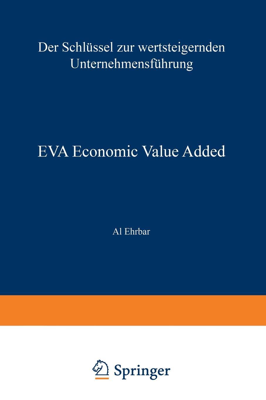 Al Ehrbar Eva Economic Value Added. Der Schlussel Zur Wertsteigernden Unternehmensfuhrung economic value added eva