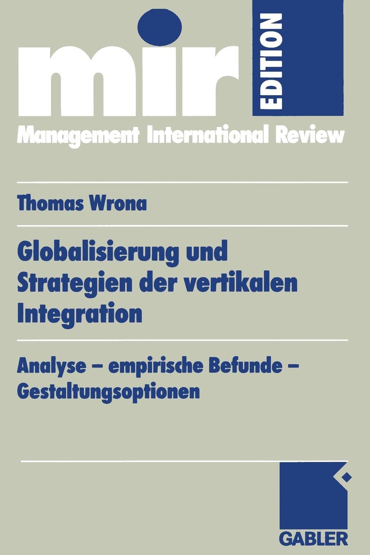 Thomas Wrona Globalisierung und Strategien der vertikalen Integration. Analyse - empirische Befunde Gestaltungsoptionen