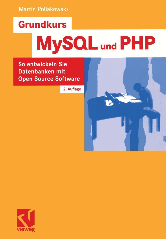 Martin Pollakowski Grundkurs MySQL Und PHP. So Entwickeln Sie Datenbanken Mit Open Source Software