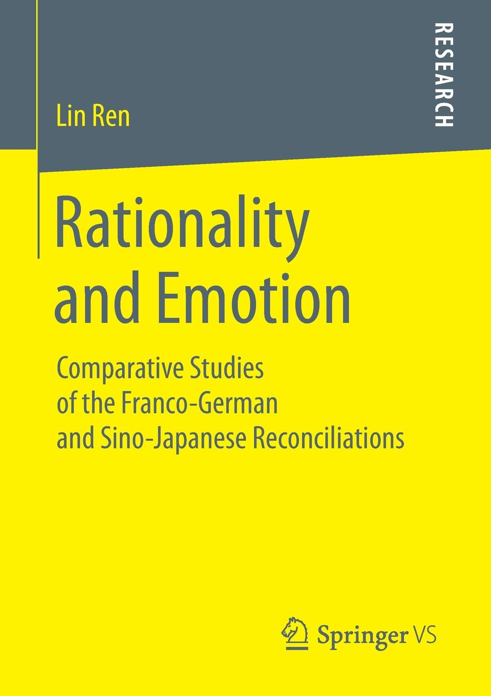 Lin Ren Rationality and Emotion. Comparative Studies of the Franco-German and Sino-Japanese Reconciliations engrained engrained deep rooted