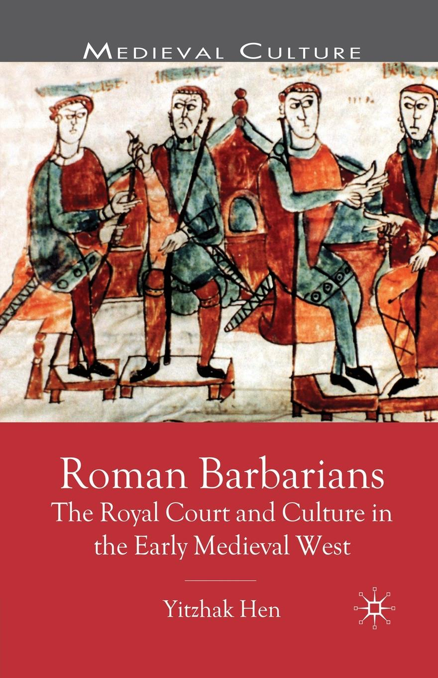 Y. Hen Roman Barbarians. The Royal Court and Culture in the Early Medieval West