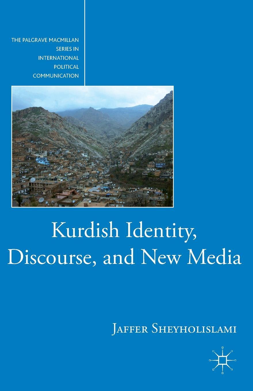 Jaffer Sheyholislami Kurdish Identity, Discourse, and New Media цена