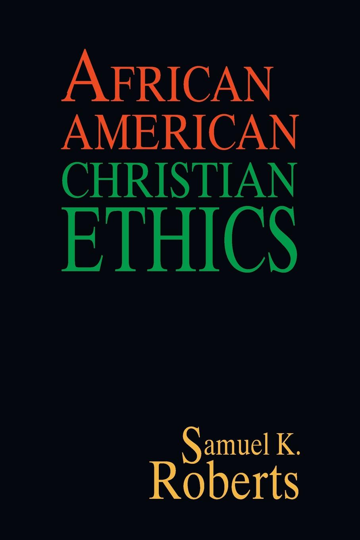 Samuel K. Roberts African American Christian Ethics