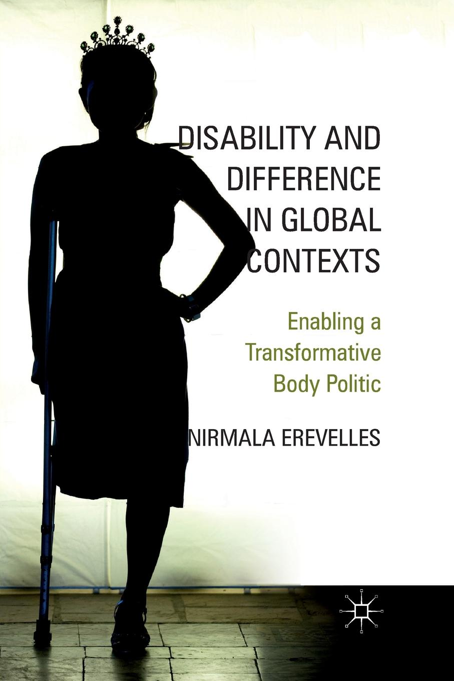 Nirmala Erevelles Disability and Difference in Global Contexts. Enabling a Transformative Body Politic citizenship education and social development in zambia pb