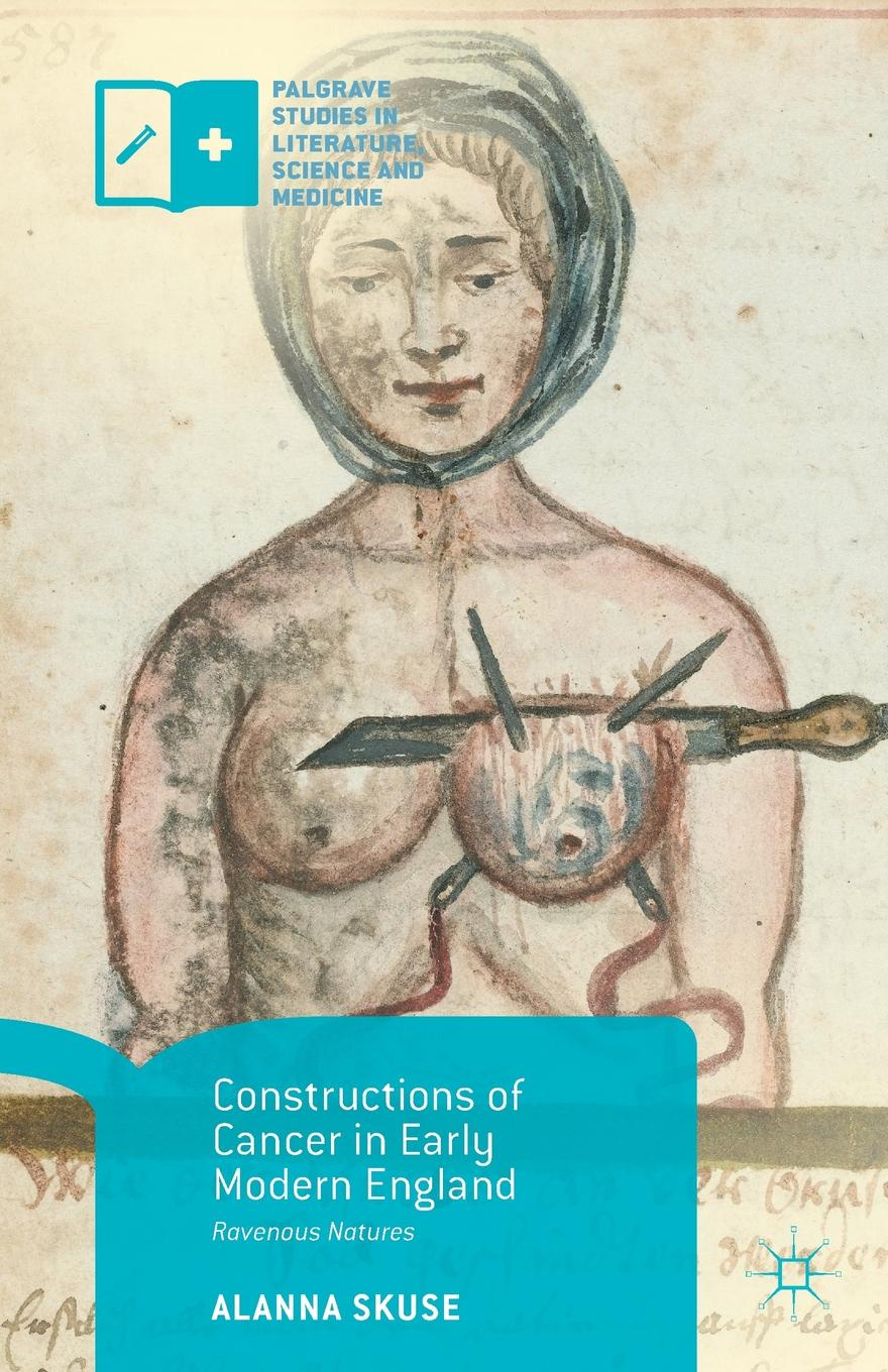 Alanna Skuse Constructions of Cancer in Early Modern England. Ravenous Natures peter herman c a short history of early modern england british literature in context