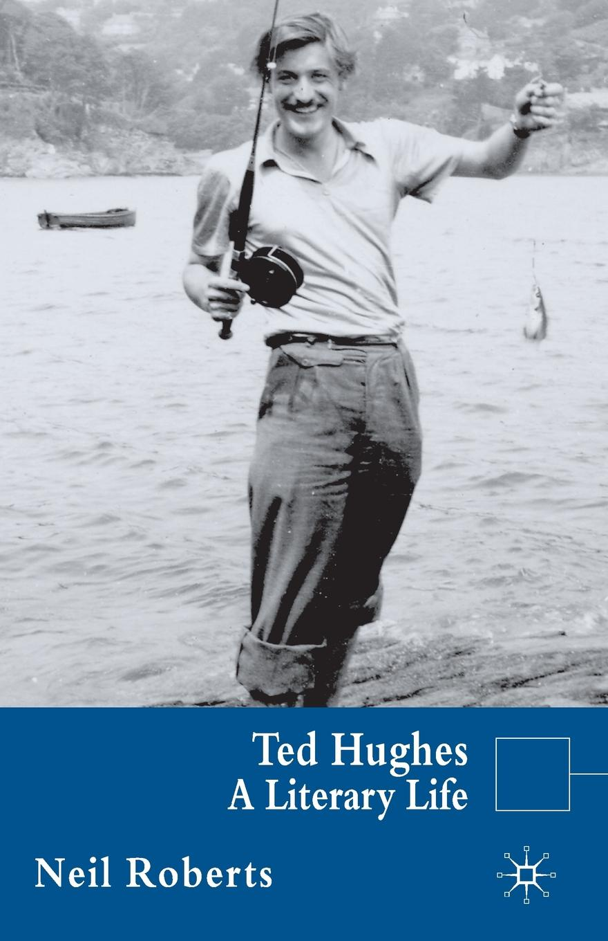 Neil Roberts Ted Hughes. A Literary Life