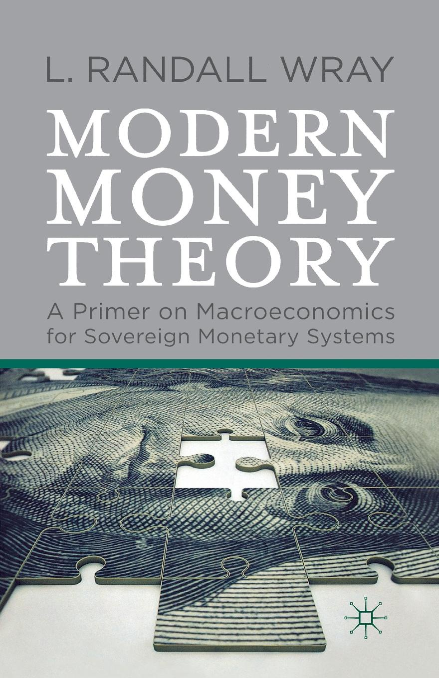L. Randall Wray Modern Money Theory. A Primer on Macroeconomics for Sovereign Monetary Systems how money works