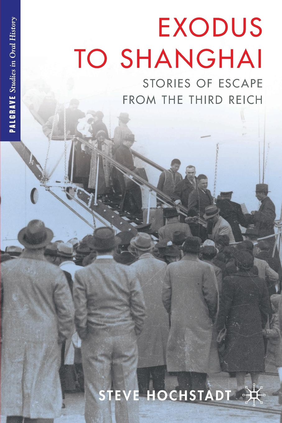 Steve Hochstadt Exodus to Shanghai. Stories of Escape from the Third Reich networks of nazi persecution bureaucracy business and the organization of the holocaust