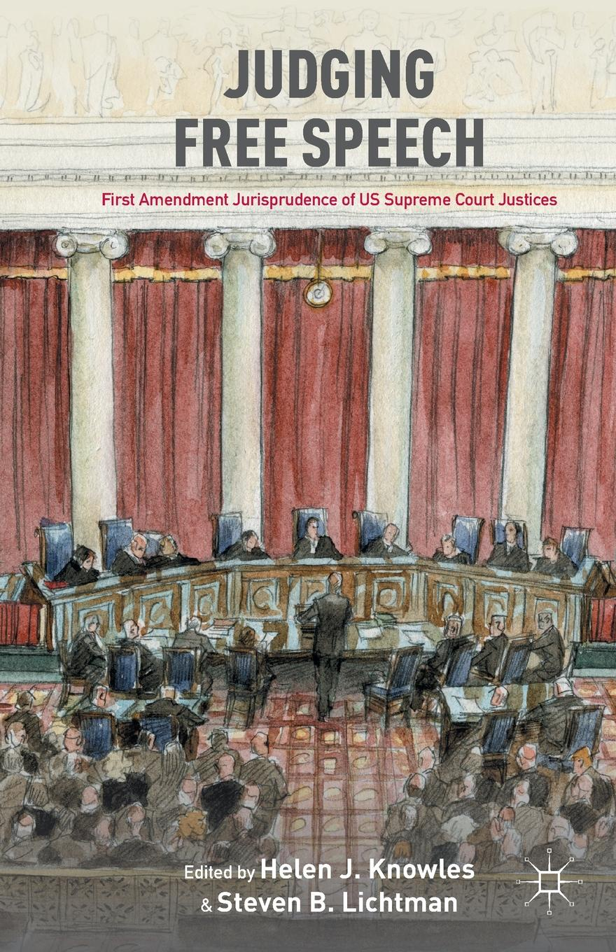 Helen J. Knowles, Steven B. Lichtman Judging Free Speech. First Amendment Jurisprudence of US Supreme Court Justices charles lane the day freedom died the colfax massacre the supreme court and the betrayal of reconstruction