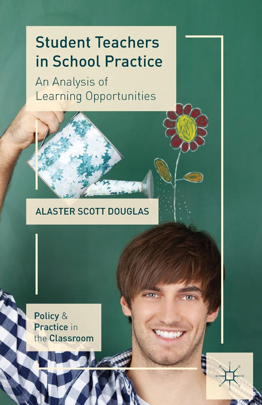 Alaster Scott Douglas Student Teachers in School Practice. An Analysis of Learning Opportunities elena serrano torregrosa chemistry education best practices opportunities and trends