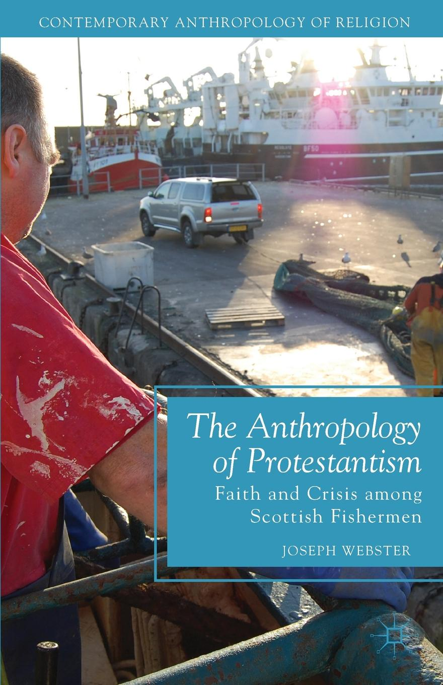 Joseph Webster The Anthropology of Protestantism. Faith and Crisis among Scottish Fishermen the crisis of religious toleration in imperial russia