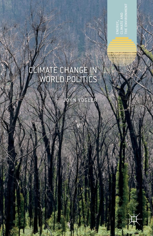 John Vogler Climate Change in World Politics towards a cultural politics of climate change