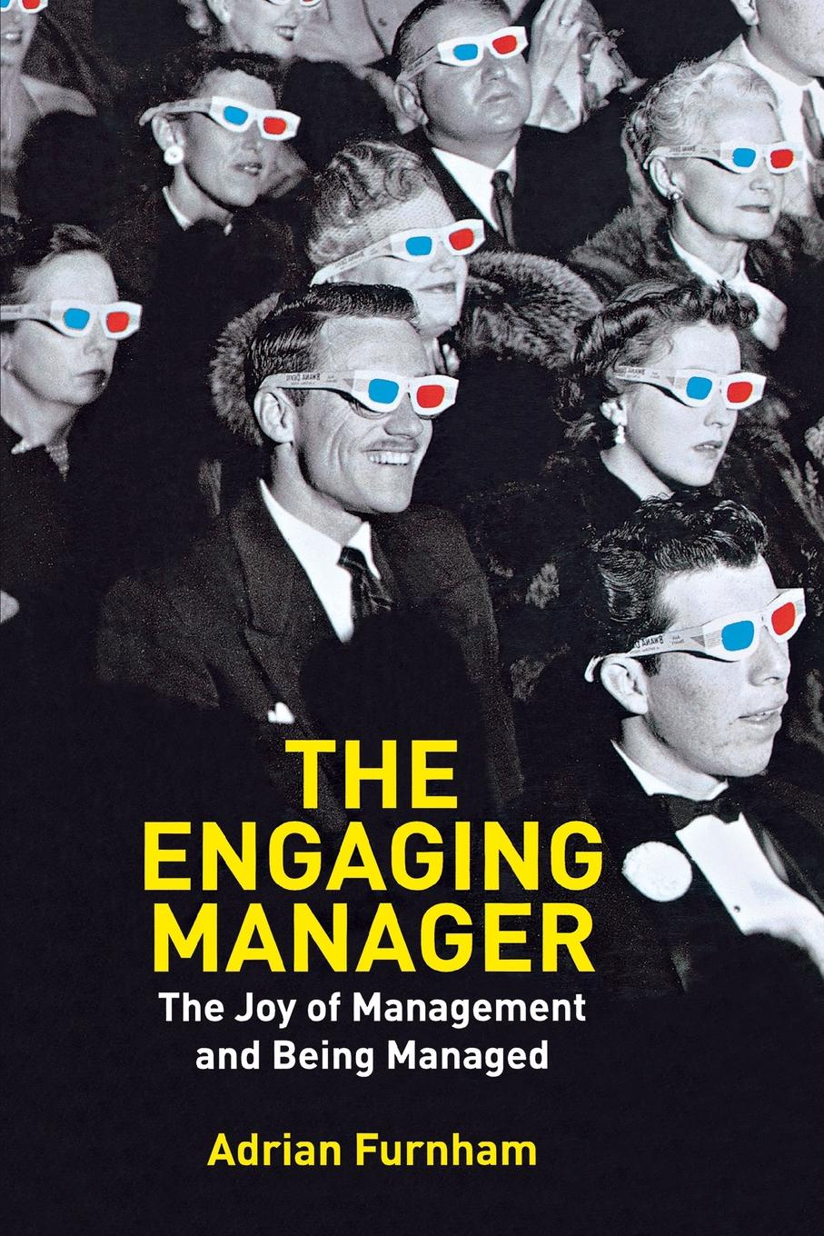 Adrian Furnham The Engaging Manager. The Joy of Management and Being Managed