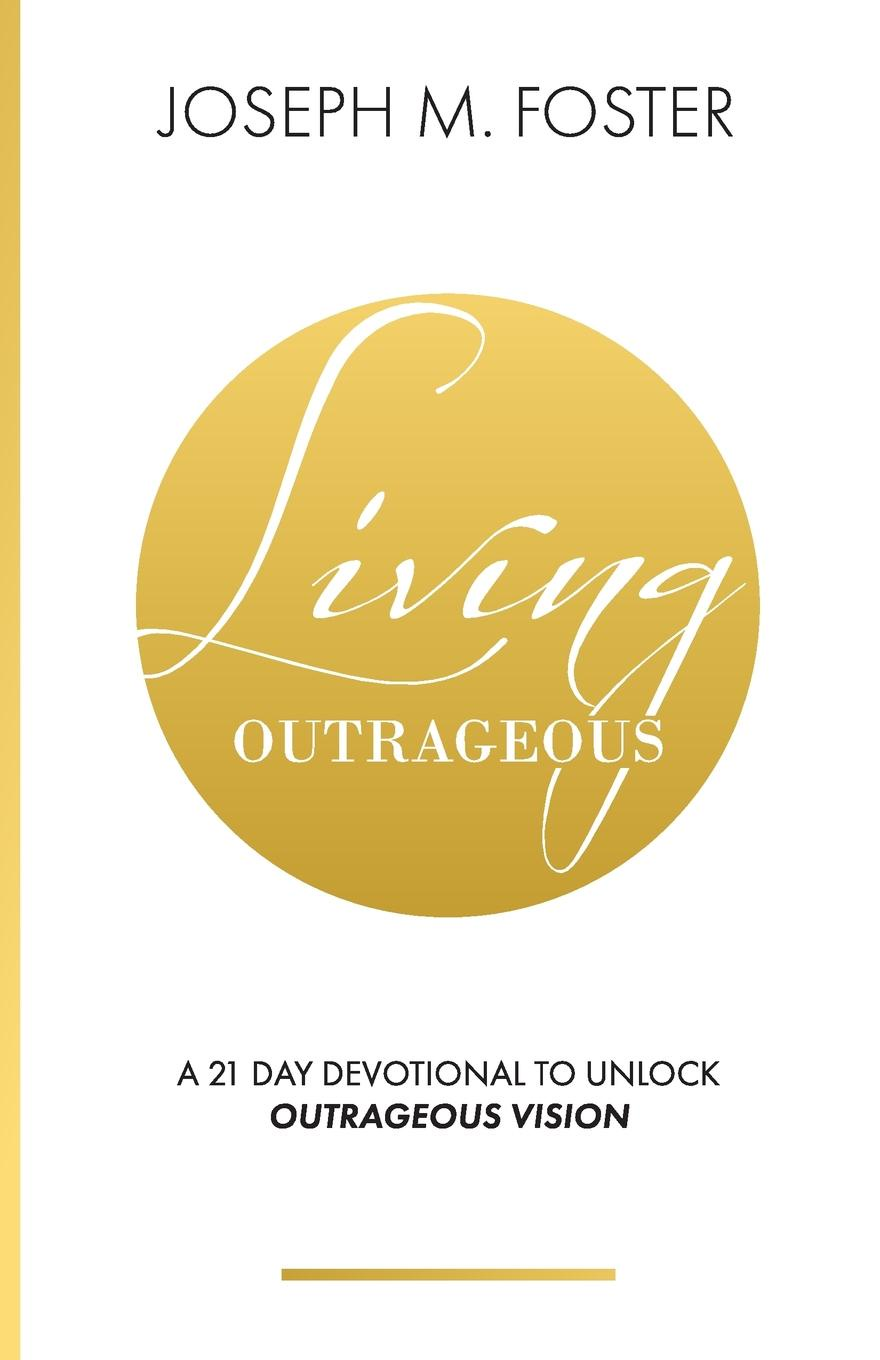 Joseph M Foster Living Outrageous. A 21-Day Devotional To Unlock Outrageous Vision lori foster bodyguard outrageous riley page 5