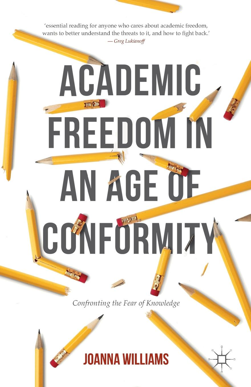 Joanna Williams Academic Freedom in an Age of Conformity. Confronting the Fear of Knowledge brandie freely truths and freedom