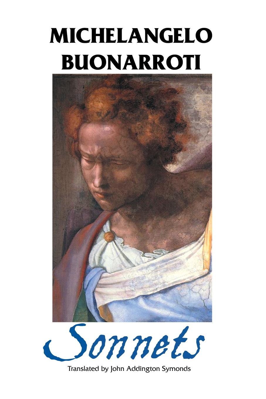 Michelangelo Buonarroti, John Addington Symonds THE SONNETS john addington symonds john addington symonds a biography