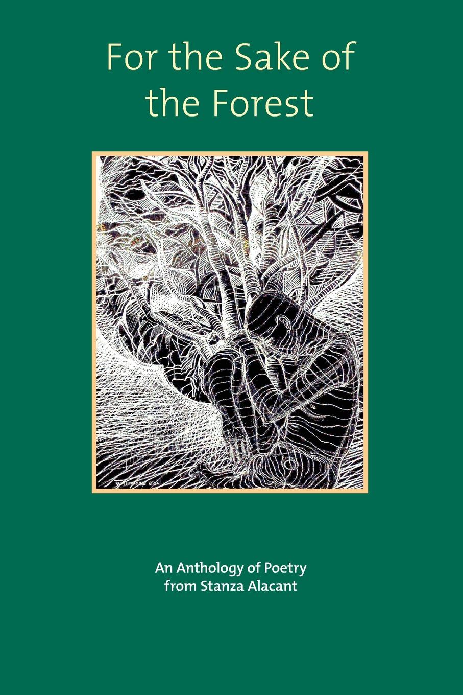 For the Sake of the Forest. An anthology from the Stanza Group.
