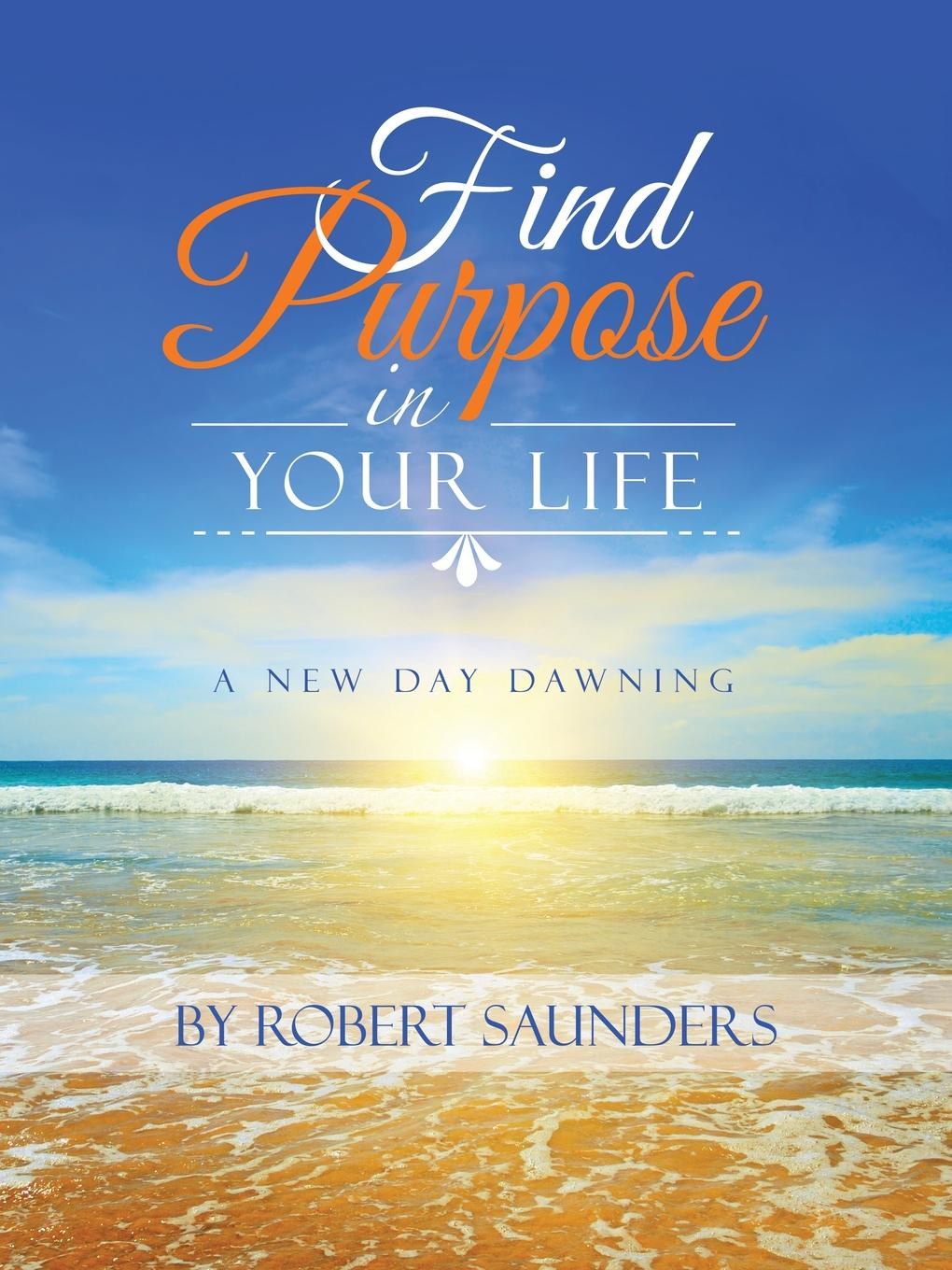 Find Purpose in Your Life. A New Day Dawning