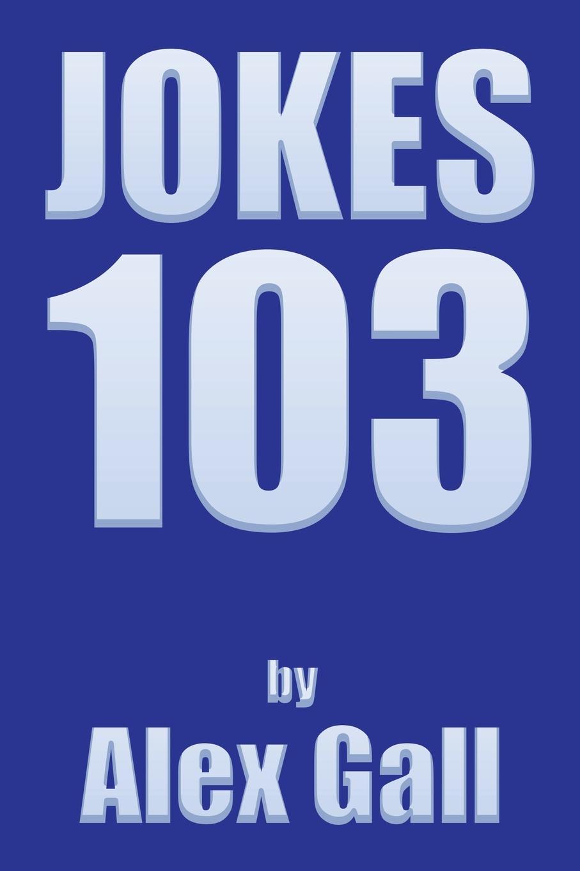 Alex Gall Jokes 103 the bumper book of very silly jokes