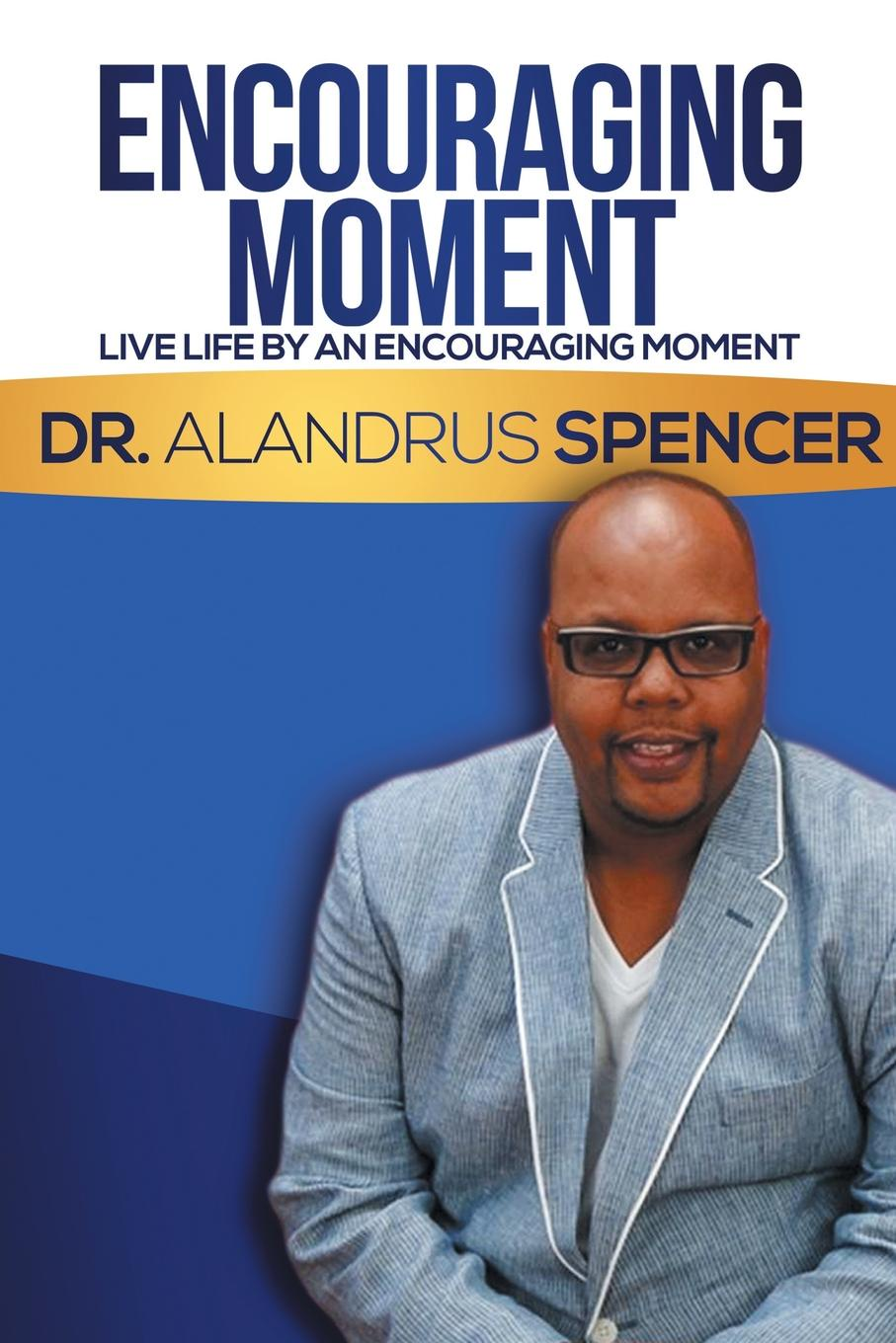 лучшая цена Dr. Alandrus Spencer Encouraging Moment. Live Life by an Encouraging Moment