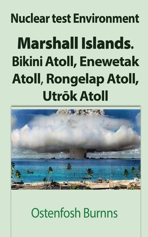 Ostenfosh Burnns Nuclear test Environment. Marshall Islands. Bikini Atoll, Enewetak Atoll, Rongelap Atoll, Utrok Atoll стоимость