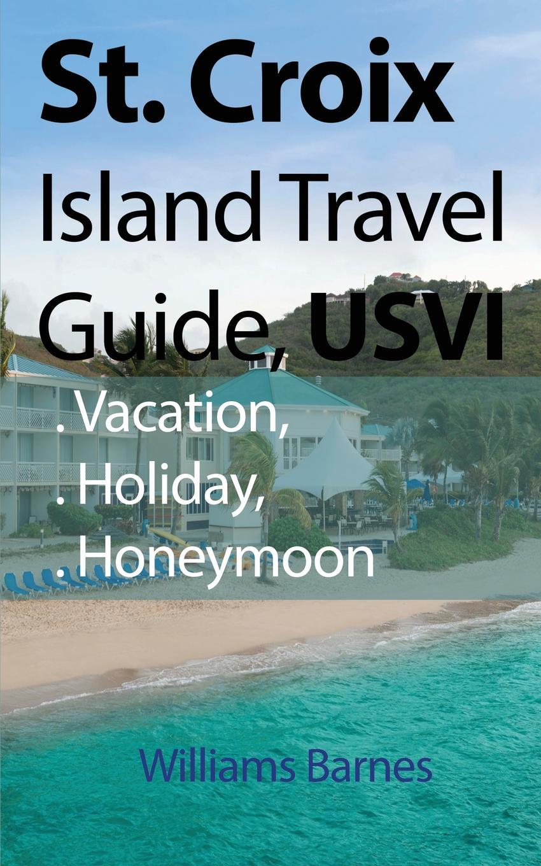 Williams Barnes St. Croix Island Travel Guide, USVI. Vacation, Holiday, Honeymoon