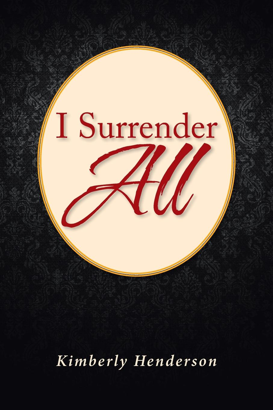 Kimberly Henderson I Surrender All nina beaumont surrender the heart