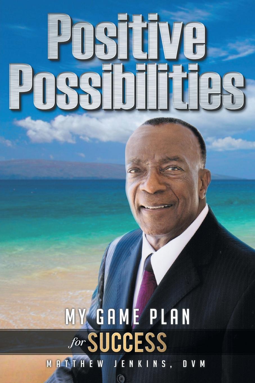 купить Matthew Jenkins DVM Positive Possibilities. My Game Plan for Success дешево