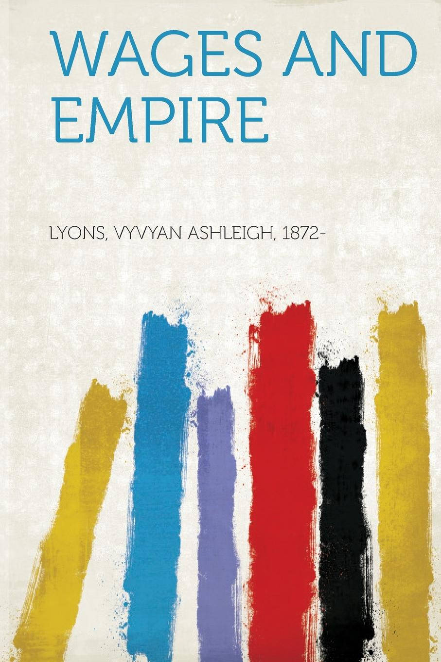 Lyons Vyvyan Ashleigh 1872- Wages and Empire