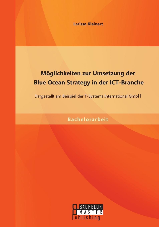 Larissa Kleinert Moglichkeiten zur Umsetzung der Blue Ocean Strategy in der ICT-Branche. Dargestellt am Beispiel der T-Systems International GmbH oliver jost identifikation neuer markte und produkte in der edv software branche mittels der prognosetechnik