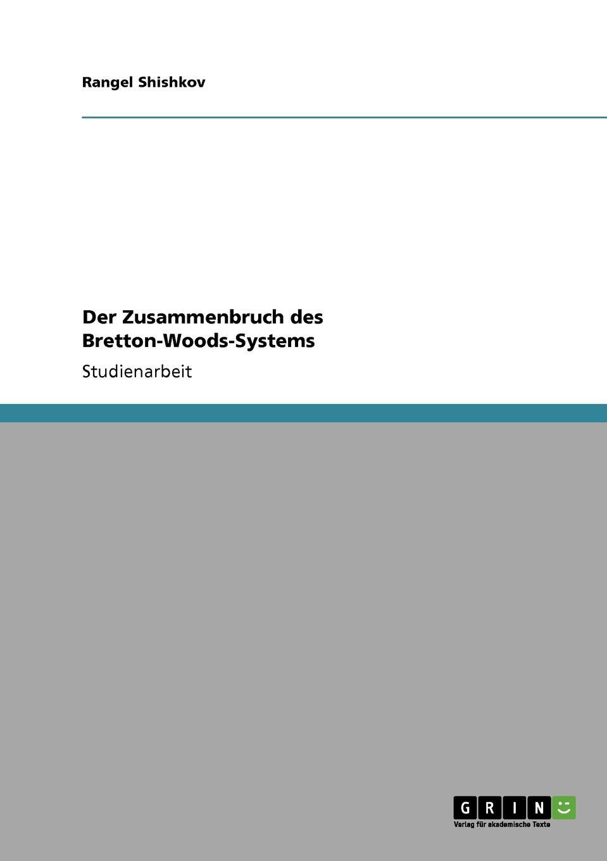 Der Zusammenbruch des Bretton-Woods-Systems Studienarbeit aus dem Jahr 2006 im Fachbereich VWL - Geldtheorie...